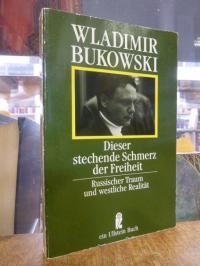 Bukovskij, Dieser stechende Schmerz der Freiheit – Russischer Traum und westlich