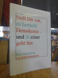 Berkemeier, Stell Dir vor, es herrscht Demokratie- und (k)einer geht hin,