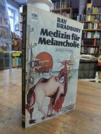 Bradbury, Medizin für Melancholie – Science-Fiction-Stories – Eine Sammlung der