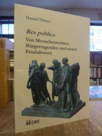 Thürer, Res publica – Von Menschenrechten, Bürgertugenden und neuen Feudalismen,