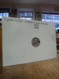 Presse- und Informationsamt der Stadt Frankfurt (Hrsg.), 7 große farbige Luftbil