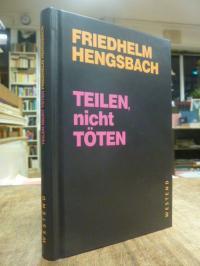 Hengsbach, Teilen, nicht töten, (signiert),