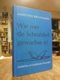 Brustmann, Wie mer de Schnabbel gewachse is! – Gedichte in Frankfurter Mundart,