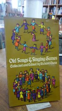 Chase, Old Songs and Singing Games – Collected and Edited by Richard Chase,