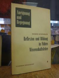 Schindler, Reflexion und Bildung in Fichtes Wissenschaftslehre von 1794,