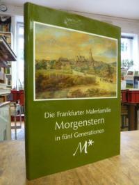 Die Frankfurter Malerfamilie Morgenstern in fünf Generationen,