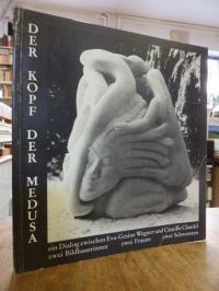 Wegner, Der Kopf der Medusa – Dialog zwischen Eva-Gesine Wegner und Camille Clau