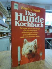 Arndt, Das  Hunde-Kochbuch – Rezepte und Ratschläge für alle, die ihren vierbein