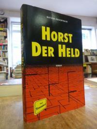 Praxenthaler, Horst der Held – Roman,