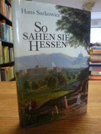 Sarkowicz, So sahen sie Hessen – Eine kulturgeschichtliche Reise in zeitgenössis