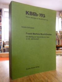 Martin, Frank Martins Musiktheater – Ein Beitrag zur Geschichte der Oper im 20.