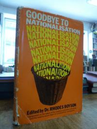 Boyson, Goodbye to Nationalisation – A Symposium on the Economic, Political and
