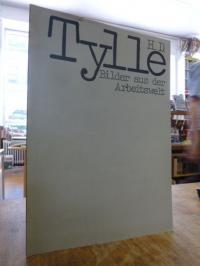 H. D. Tylle – Bilder aus der Arbeitswelt,