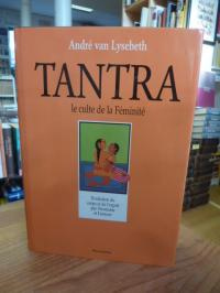 Van Lysebeth, Tantra – Le culte de la Féminité – L'autre regard sur la vie et le