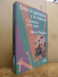 Palacios Rozo, Entre la legitimidad y la violencia – Colombia 1875 – 1994,