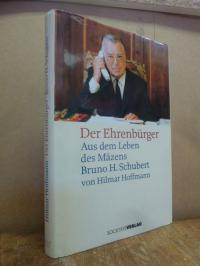 Hoffmann, Der Ehrenbürger – Sus dem Leben des Mäzens Bruno H. Schubert,