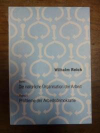 Reich, Band I: Die natürliche Organisation der Arbeit / Band II: Probleme der Ar