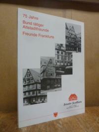 Schembs, 75 Jahre Bund tätiger Altstadtfreunde – Freunde Frankfurts 1922-1997,
