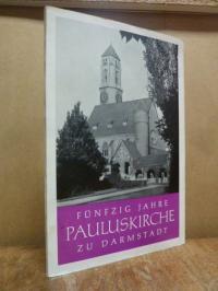 Fünfzig (50) Jahre Pauluskirche zu Darmstadt – Festschrift,