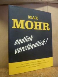 Mohr, Max Mohr endlich verständlich! – Das erste wirklichen Laienbrevier über di