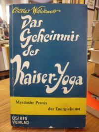Waldemar, Das Geheimnis des Kaiser-Yoga – Mystische Praxis der Energiekunst,