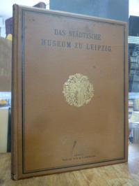 Vogel, Das Städtische Museum zu Leipzig von seinen Anfängen bis zur Gegenwart,