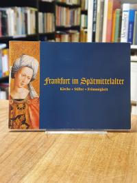 Frankfurt im Spätmittelalter : Kirche – Stifter – Frömmigkeit, Begleitheft zur A