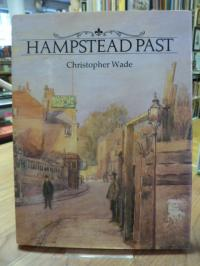 Wade, Hampstead Past – A Visual History Of Hampstead,