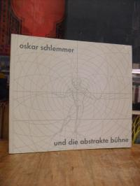 Schlemmer, Oskar Schlemmer und die abstrakte Bühne.