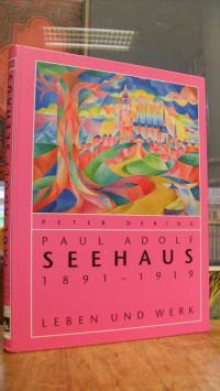 Paul Adolf Seehaus (1891 – 1919) : Leben und Werk – [Monographie und Werkverzeic