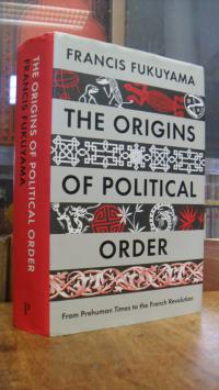 Fukuyama, The Origins of Political Order – From Prehuman Times to the French Rev
