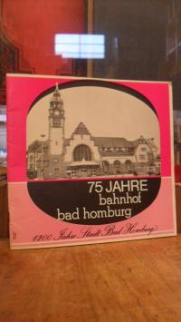 75 Jahre Bahnhof Bad Homburg – 1200 Jahre Stadt Bad Homburg,