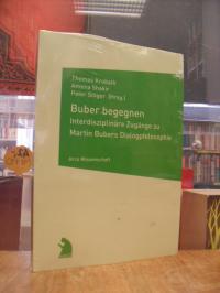 Buber, Buber begegnen -Iinterdisziplinäre Zugänge zu Martin Bubers Dialogphiloso