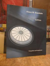 Eisenlohr, Klaus W. Eisenlohr : Cupola – Fotografien und Projektionen