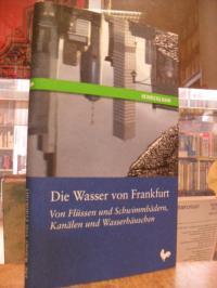 Die Wasser von Frankfurt – von Flüssen und Schwimmbädern, Kanälen und Wasserhäus