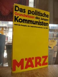 MÄRZ Verlag (Hrsg.), Das politische Grundwissen des jungen Kommunisten – Nach de