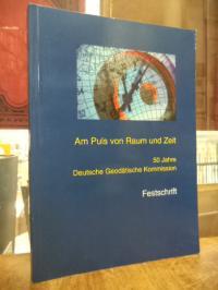 Am Puls von Raum und Zeit – 50 Jahre Deutsche Geodätische Kommission – Festschri