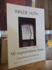 Huth, Walde Huth : 100 ungeschriebene Briefe – fotografische Modulationen, (sign