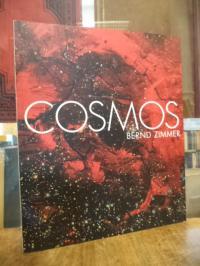 Bernd Zimmer : Cosmos – Bilder 1998 – 2006,