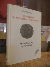 """Freud, """"… und gedenke die Wissenschaft auszubeuten"""" – Sigmund Freuds Weg zur P"""