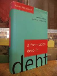 Macdonald, A Free Nation Deep in Debt – The Financial Roots of Democracy,