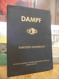 Deutsche Babcock- & Wilcox-Dampfkessel-Werke A.G. (Hrsg.), Dampf : Babcock-Handb