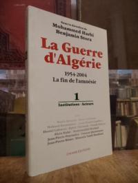 Stora, La guerre d'Algérie 1954 – 2004 – La fin de l'amnésie, Vol. 1: Institutio