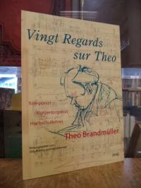 Vingt regards sur Theo – der Komponist, Organist und Hochschullehrer Theo Brandm