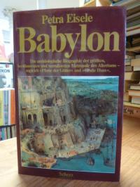Babylon – Die archäologische Biographie der größten, berühmtesten und verrufenst