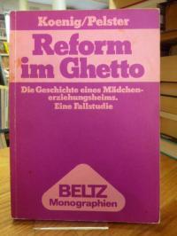 König, Reform im Ghetto – Die Geschichte eines Mädchenerziehungsheims – eine Fal