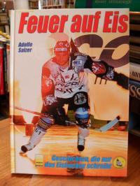 Salzer, Feuer auf Eis – Geschichten, die nur das Eishockey schreibt,