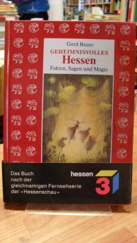 Bauer, Geheimnisvolles Hessen – Fakten, Sagen und Magie – Ein Handbuch des Denk-