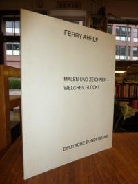 Ahrle, Ferry Ahrle: Malen und zeichnen – welches Glück!,