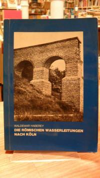 Haberey, Die römischen Wasserleitungen nach Köln – Die Technik der Wasserversorg